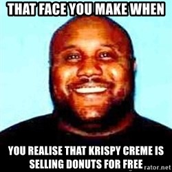 KOPKILLER - that face you make when you realise that krispy creme is selling donuts for free