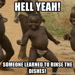 Little Black Kid - Hell Yeah! Someone learned to rinse the dishes!