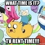 Adventure Time Meme - What time is it? TV RENT TIME!!!