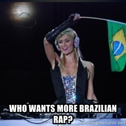paris hilton dj -  who wants more brazilian rap?
