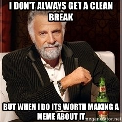 Dos Equis Guy gives advice - I don't always get a clean break but when I do its worth making a meme about it