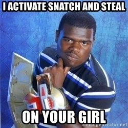 yugioh - I ACTIVATE SNATCH AND STEAL ON YOUR GIRL
