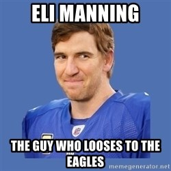 Eli troll manning - Eli Manning The guy who looses to the Eagles