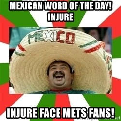 Sombrero Mexican - Mexican Word of the day!  Injure Injure face Mets fans!