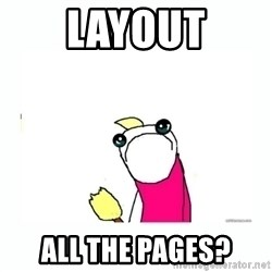sad do all the things - layout all the pages?