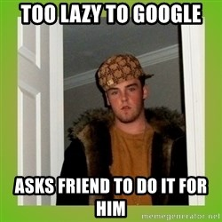 Douche guy - Too lazy to google asks friend to do it for him