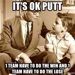 father son  - it's ok putt 1 team have to do the win and 1 team have to do the lose