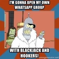 Blackjack and hookers bender - i'm gonna open my own whatsapp group with blackjack and hookers!