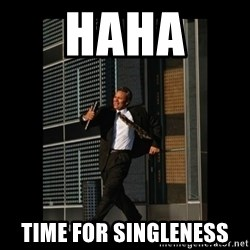 HaHa! Time for X ! - HAHA  TIME FOR SINGLENESS
