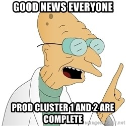 Good News Everyone - GOOD NEWS EVERYONE PROD CLUSTER 1 AND 2 ARE COMPLETE