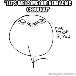 "oh stop it you guy - ""Let's Welcome our New ACMC Cebulka!"""