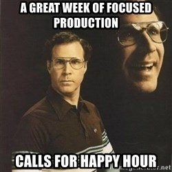 will ferrell - A great week of focused production calls for happy hour