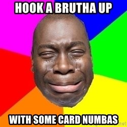 Sad Brutha - Hook a brutha up with some card numbas