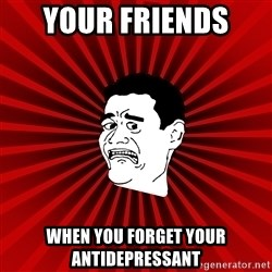Afraid Yao Ming trollface - your friends  when you forget your antidepressant