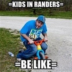 Thug Life on a Trike - =KIDS IN RANDERS= =BE LIKE=