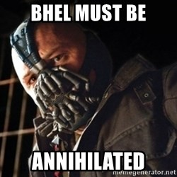 Only then you have my permission to die - BHEL MUST BE Annihilated