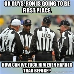 NFL Ref Meeting - Ok guys, Ron is going to be first place. How can we fuck him even harder than before?