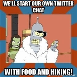 Blackjack and hookers bender - We'll start our own Twitter chat with food and hiking!
