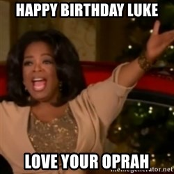 The Giving Oprah - Happy Birthday Luke Love your Oprah