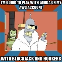 Blackjack and hookers bender - I'm going to play with lamda on my aws account with blackjack and hookers