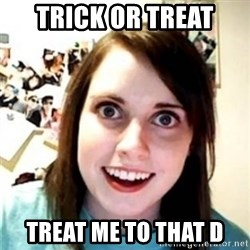 OAG - trick or treat treat me to that d