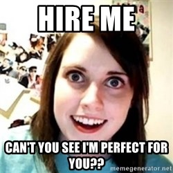 OAG - HIRE ME  CAN'T YOU SEE I'M PERFECT FOR YOU??