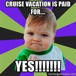 Victory baby meme - Cruise Vacation is paid for.... Yes!!!!!!!