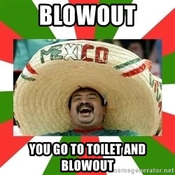 Sombrero Mexican - blowout you go to toilet and blowout