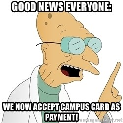 Good News Everyone - Good News Everyone: We Now accept Campus Card as payment!