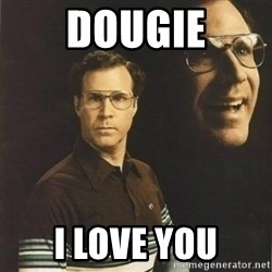 will ferrell - Dougie I love you