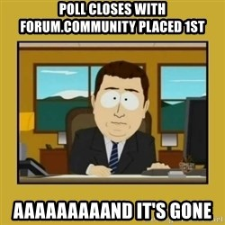 aaand its gone - Poll closes with forum.community placed 1st AAAAAAAAAND IT'S GONE