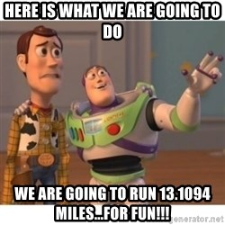 Toy story - Here is what we are going to do we are going to run 13.1094 miles...for fun!!!