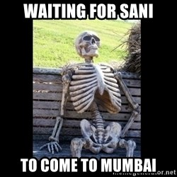 Still Waiting - WAITING FOR SANI TO COME TO MUMBAI