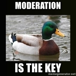 good advice duck - Moderation is the key