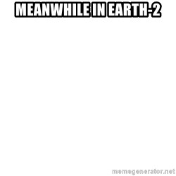 Blank Template - Meanwhile in Earth-2