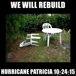 Lawn Chair Blown Over - WE WILL REBUILD HURRICANE PATRICIA 10-24-15
