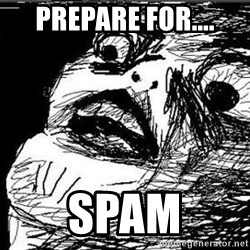 Gasp - Prepare for.... spam