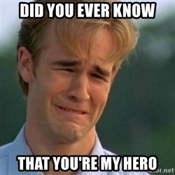 Crying Dawson - Did you ever know That you're my hero
