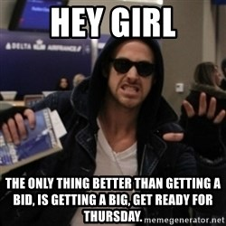 Manarchist Ryan Gosling - Hey Girl The only thing better than getting a bid, is getting a big, get ready for thursday.