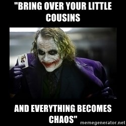 """Kill Batman Joker - """"Bring over your little cousins and everything becomes chaos"""""""