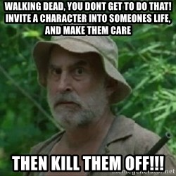 The Dale Face - Walking Dead, you dont get to do that! Invite a character into someones life, and make them care THEN KILL THEM OFF!!!