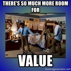 There's so much more room - there's so much more room for value