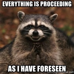 evil raccoon - Everything is proceeding as i have foreseen