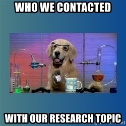 Chemistry Dog - Who we contacted  With our research topic