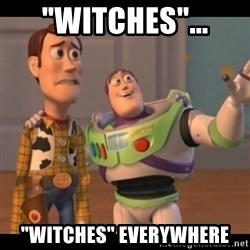 "X, X Everywhere  - ""Witches""... ""Witches"" Everywhere"