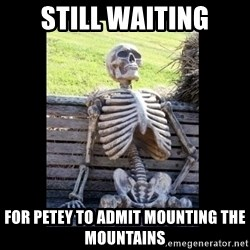Still Waiting - STILL WAITING FOR PETEY TO ADMIT MOUNTING THE MOUNTAINS