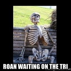 Still Waiting -  ROAN WAITING ON THE TRI
