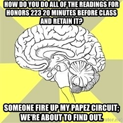 Traitor Brain - How do you do all of the readings for Honors 223 20 minutes before class and retain it? Someone fire up my Papez Circuit; we're about to find out.