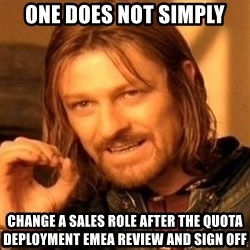 One Does Not Simply - one does not simply change a sales role after the quota deployment EMEA review and sign off