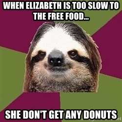 Just-Lazy-Sloth - when Elizabeth is too slow to the free food... she don't get any donuts